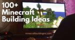 100+ Minecraft Building Ideas