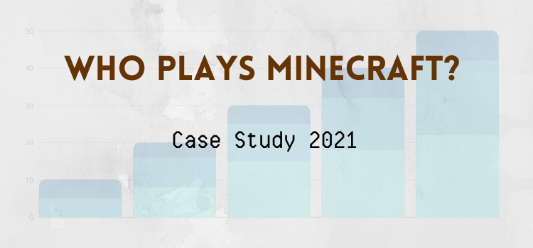 Who Plays Minecraft Cover Case Study