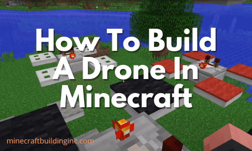 How To Build A Drone In Minecraft